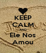 KEEP CALM AND Ele Nos Amou - Personalised Poster A4 size
