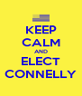KEEP CALM AND ELECT CONNELLY - Personalised Poster A4 size