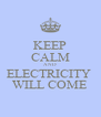 KEEP CALM AND ELECTRICITY  WILL COME - Personalised Poster A4 size