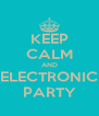 KEEP CALM AND ELECTRONIC PARTY - Personalised Poster A4 size