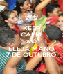 KEEP CALM AND ELEJA MANO 7 DE OUTUBRO - Personalised Poster A4 size