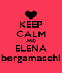KEEP CALM AND ELENA bergamaschi - Personalised Poster A4 size