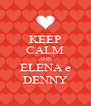 KEEP CALM AND ELENA e DENNY - Personalised Poster A4 size