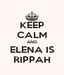 KEEP CALM AND ELENA IS RIPPAH - Personalised Poster A4 size