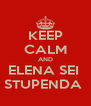 KEEP CALM AND ELENA SEI  STUPENDA  - Personalised Poster A4 size