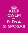 KEEP CALM AND ELENA SI SPOSA!! - Personalised Poster A4 size