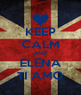 KEEP CALM AND ELENA TI AMO - Personalised Poster A4 size
