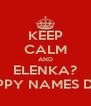 KEEP CALM AND ELENKA? HAPPY NAMES DAY - Personalised Poster A4 size