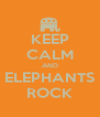 KEEP CALM AND ELEPHANTS ROCK - Personalised Poster A4 size