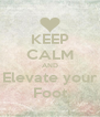KEEP CALM AND Elevate your Foot - Personalised Poster A4 size