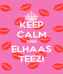 KEEP CALM AND ELHAAS TEEZI - Personalised Poster A4 size
