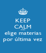 KEEP CALM AND elige materias por última vez - Personalised Poster A4 size
