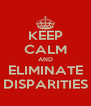 KEEP CALM AND ELIMINATE DISPARITIES - Personalised Poster A4 size