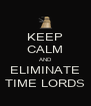 KEEP CALM AND ELIMINATE TIME LORDS - Personalised Poster A4 size