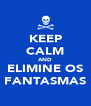 KEEP CALM AND ELIMINE OS FANTASMAS - Personalised Poster A4 size