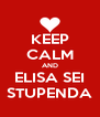 KEEP CALM AND ELISA SEI STUPENDA - Personalised Poster A4 size