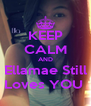 KEEP CALM AND Ellamae Still Loves YOU  - Personalised Poster A4 size