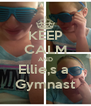 KEEP CALM AND Ellie,s a  Gymnast - Personalised Poster A4 size