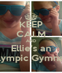 KEEP CALM AND Ellie's an Olympic Gymnast - Personalised Poster A4 size