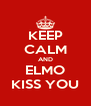 KEEP CALM AND ELMO KISS YOU - Personalised Poster A4 size