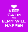 KEEP CALM AND ELMY WILL HAPPEN - Personalised Poster A4 size