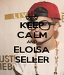 KEEP CALM AND ELOISA SELLER - Personalised Poster A4 size