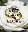 KEEP CALM AND ELOPE  - Personalised Poster A4 size