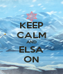 KEEP CALM AND ELSA ON - Personalised Poster A4 size