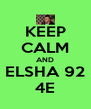 KEEP CALM AND ELSHA 92 4E - Personalised Poster A4 size