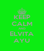 KEEP CALM AND ELVITA AYU - Personalised Poster A4 size