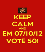KEEP CALM AND EM 07/10/12 VOTE 50! - Personalised Poster A4 size