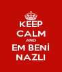 KEEP CALM AND EM BENİ NAZLI - Personalised Poster A4 size