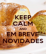 KEEP CALM AND EM BREVE NOVIDADES - Personalised Poster A4 size