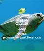 KEEP CALM AND ema puzza di gallina u.u - Personalised Poster A4 size