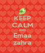 KEEP CALM AND Emaa zahra - Personalised Poster A4 size