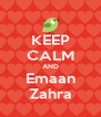 KEEP CALM AND Emaan Zahra - Personalised Poster A4 size