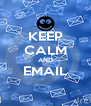 KEEP CALM AND EMAIL  - Personalised Poster A4 size