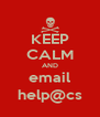 KEEP CALM AND email help@cs - Personalised Poster A4 size