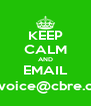 KEEP CALM AND EMAIL ourvoice@cbre.com - Personalised Poster A4 size