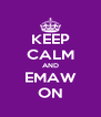 KEEP CALM AND EMAW ON - Personalised Poster A4 size