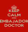 KEEP CALM AND EMBAJADOR DOCTOR - Personalised Poster A4 size