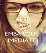 KEEP CALM AND EMBARQUE  IMEDIATO - Personalised Poster A4 size