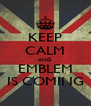 KEEP CALM AND EMBLEM IS COMING - Personalised Poster A4 size