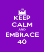 KEEP CALM AND EMBRACE 40 - Personalised Poster A4 size