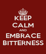 KEEP CALM AND EMBRACE BITTERNESS - Personalised Poster A4 size