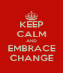 KEEP CALM AND EMBRACE CHANGE - Personalised Poster A4 size