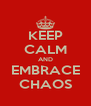 KEEP CALM AND EMBRACE CHAOS - Personalised Poster A4 size