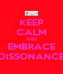 KEEP CALM AND EMBRACE DISSONANCE - Personalised Poster A4 size