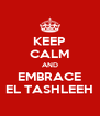 KEEP CALM AND EMBRACE EL TASHLEEH - Personalised Poster A4 size
