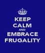 KEEP CALM AND EMBRACE FRUGALITY - Personalised Poster A4 size
